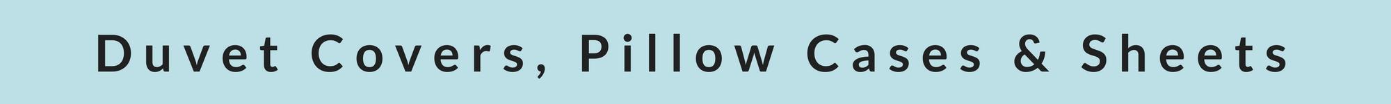 Duvets, Pillow Cases & Sheets